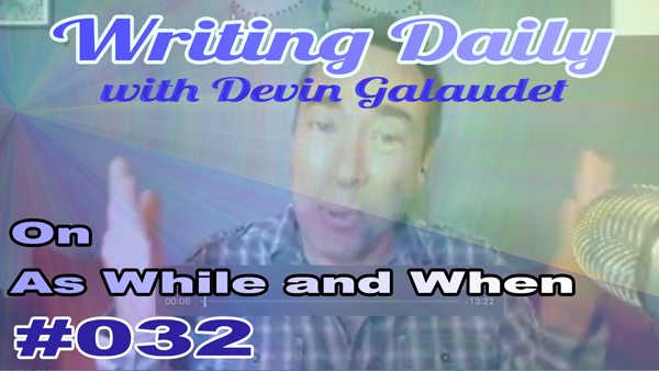 Writing Daily: As, While & When: the Three Stooges of Writing 032