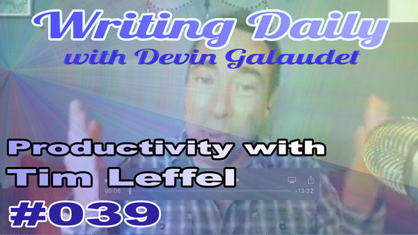 Writing Daily: Productivity with Tim Leffel 039