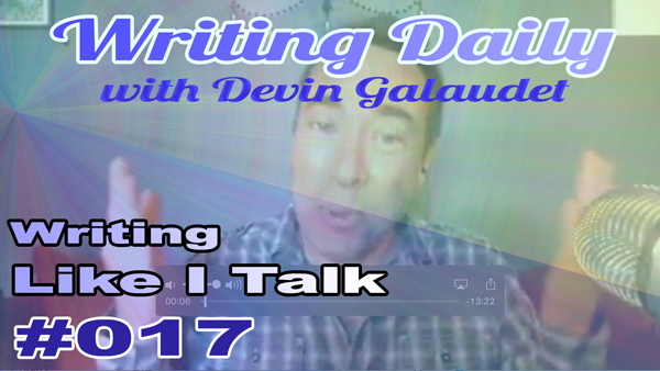 Writing Daily: Writing Like I Talk 017