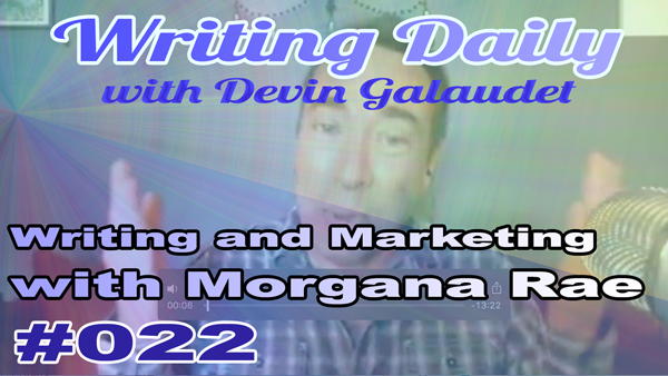 Writing Daily: Writing and Marketing with Morgana Rae 022