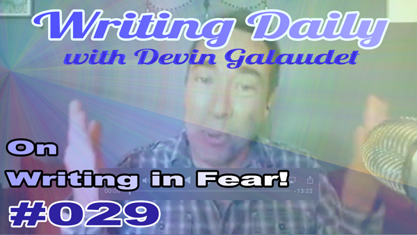 Writing Daily: Writing In Fear 029