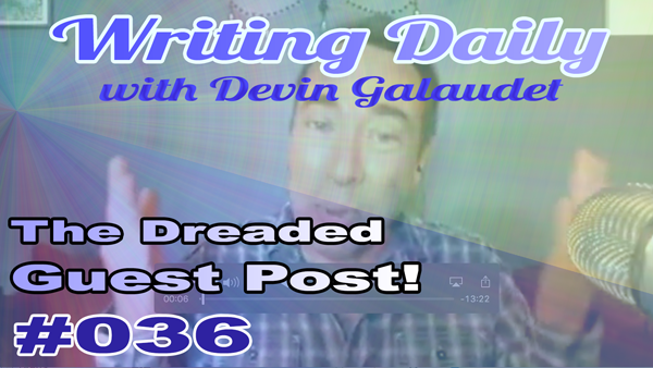 Writing Daily the Dreaded Guest Post 036
