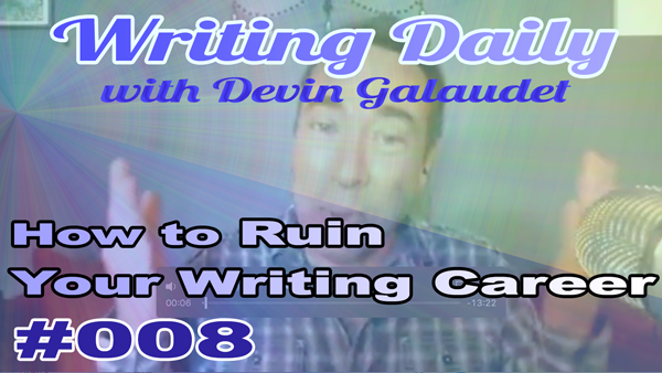 Writing Daily: Writing Daily How To Ruin You Writing Career Overnight 008