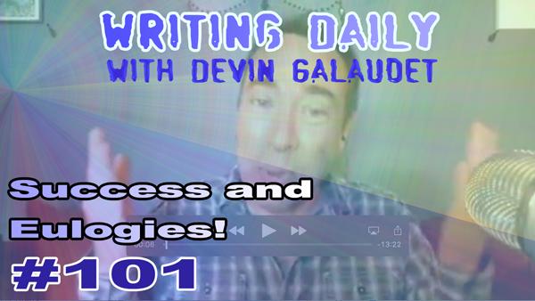 101 Writing Daily: Success and Eulogies