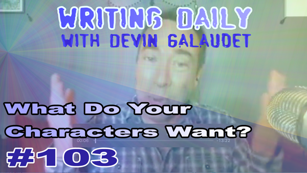 103 Writing Daily: What Do your Characters Want