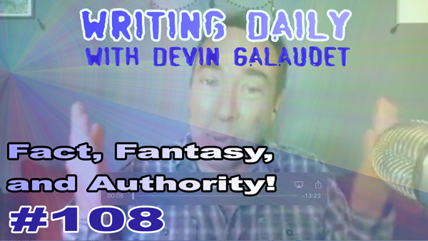 108 Writing Daily: Fact, Fantasy And Authority