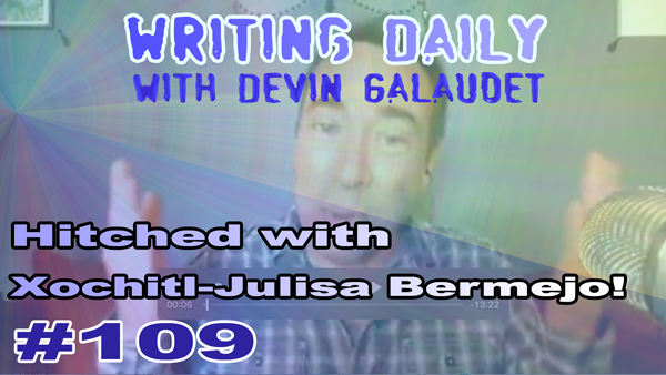 109 Writing Daily: Hitched with Xochitl-Julisa Bermejo