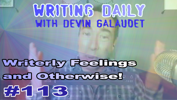 113 Writing Daily: Writerly Feelings And Otherwise