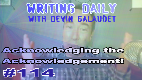 114 Writing Daily: Acknowledging The Acknowledgment