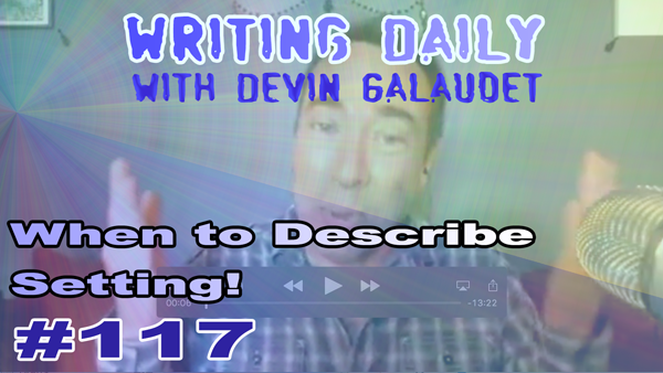 117 Writing Daily: When To Describe Setting