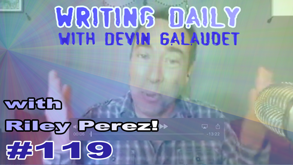 119 Writing Daily: with Riley Perez