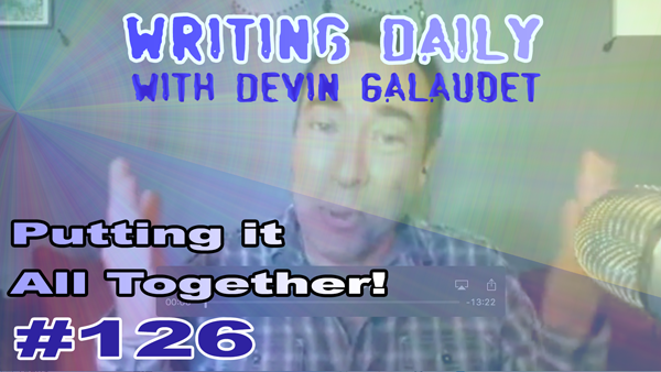 126 Writing Daily: Putting It All Together