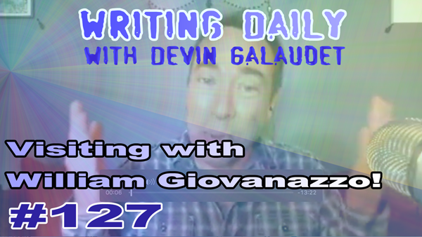 127 Writing Daily: with William Giovinazzo